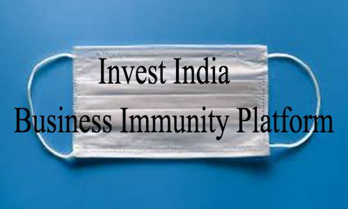 Invest India Business Immunity Platform launched to helping businesses withstand COVID-19